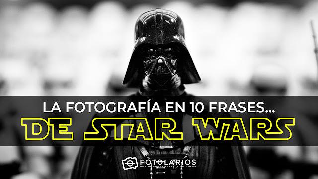 La Fotogrfía en 10 frases... de Star Wars