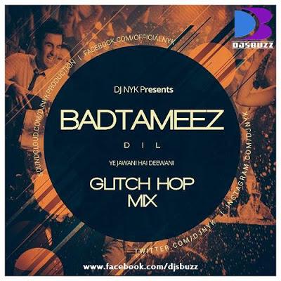 BADTAMEEZ DIL (YJHD) BY DJ NYK (GLITCH HOP MIX)