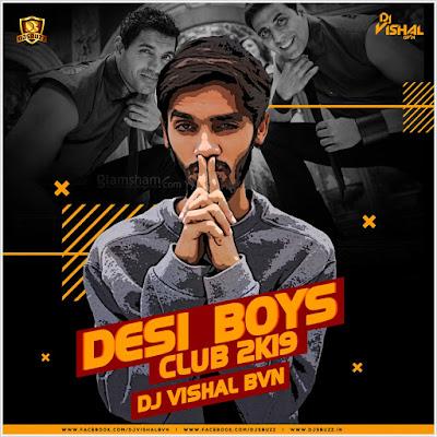 Desi Boyz (Club 2k19) – DJ VISHAL BVN