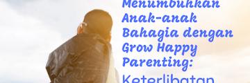 Menumbuhkan Anak-anak Bahagia dengan Grow Happy Parenting: Keterlibatan Orang Tua