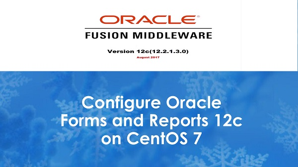 Configure Oracle Forms and Reports 12c on CentOS 7
