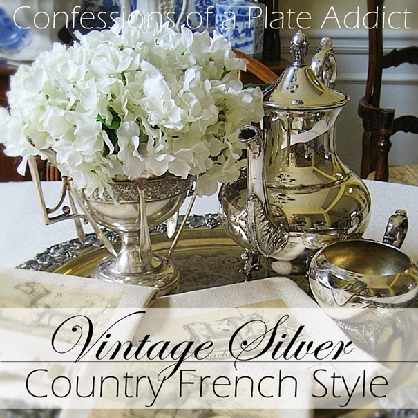 Vintage French Home Decor: CONFESSIONS OF A PLATE ADDICT: Using Vintage Silver In