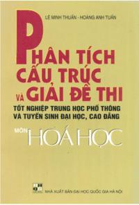 Phân Tích Cấu Trúc Và Giải Đề Thi Tốt Nghiệp THPT Và TSĐH Môn Hóa Học - Lê Minh Thuấn
