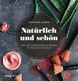 Natürlich und schön: Über 150 einfache Beauty-Rezepte für den perfekten Glow von Stephanie Gerber