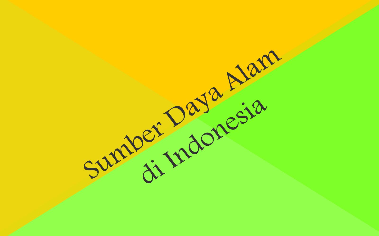 Macam Jenis Dan Contoh Sumber Daya Alam Di Indonesia Inirumahpintar Com