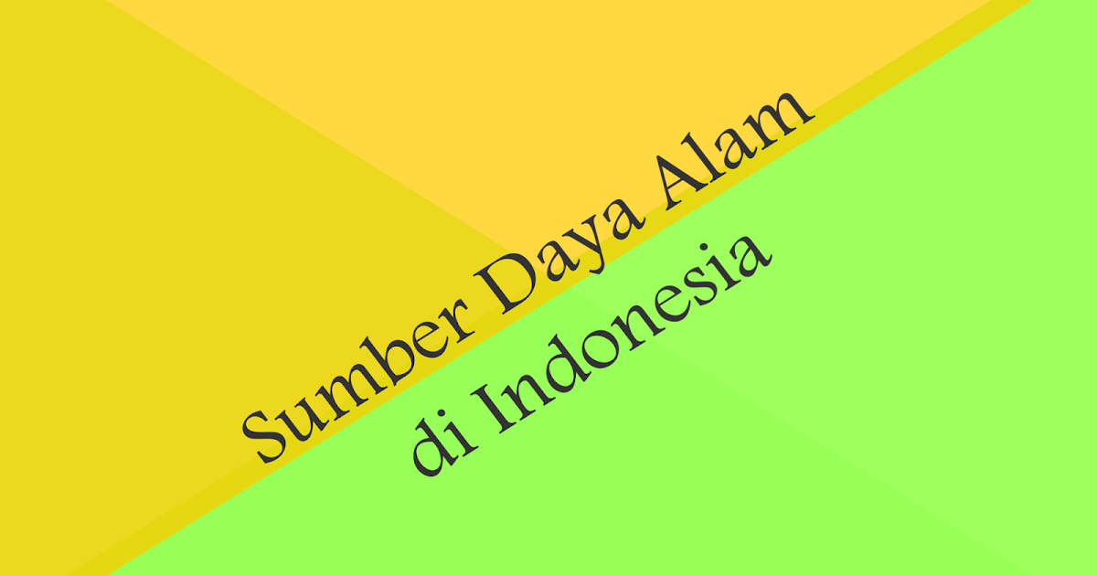 Macam/Jenis dan Contoh Sumber Daya Alam di Indonesia ...