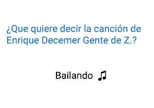Significado de la canción Bailando Enrique Iglesias Decemer Bueno Gente de Zona.