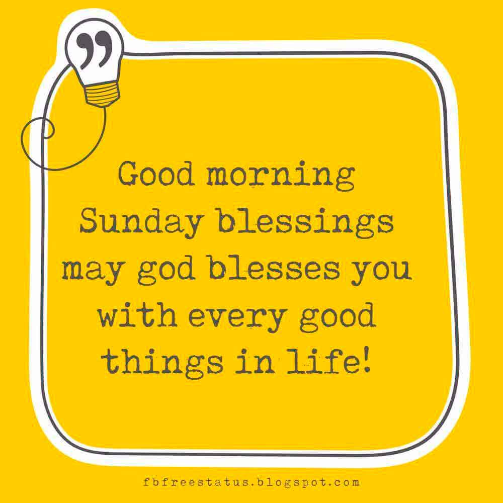 Good morning Sunday blessings may god blesses you with every good things in life! Have a blessed day in Jesus!