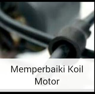 Memperbaiki Koil Motor Yang Mati