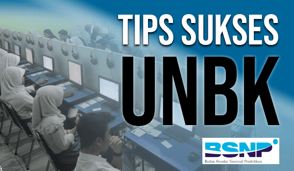 Tips Sukses Menghadapi UNBK agar Lulus