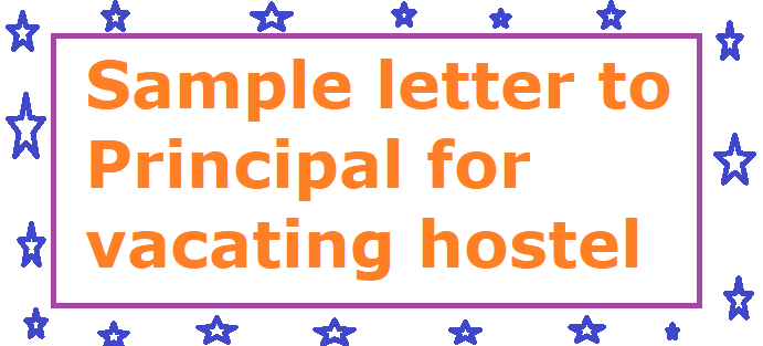 Sample letter to Principal for vacating hostel - Letter Formats and
