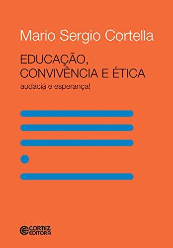 Educação, convivência e ética: audácia e esperança! - Mario Sergio Cortella