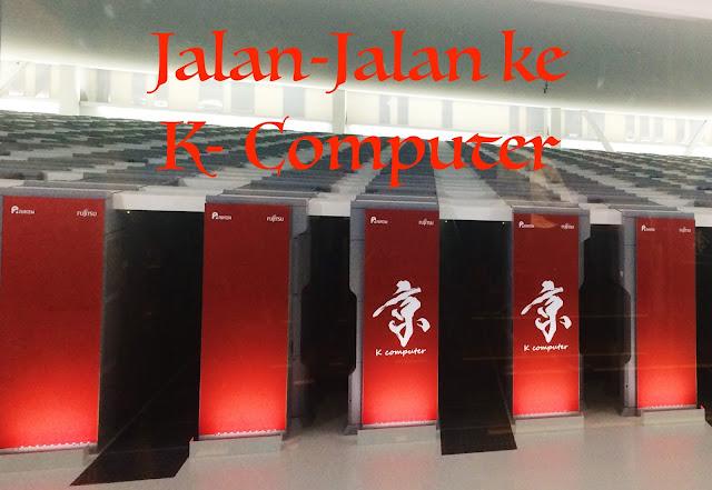 Jalan-Jalan ke K- Computer di Kobe, Supercomputer tercepat di Jepang