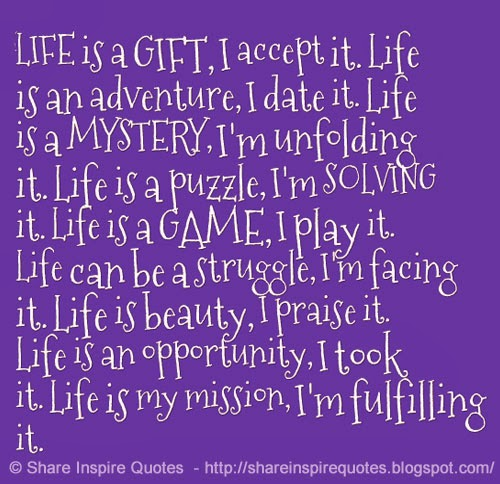 Life Is A Gift I Accept It Life Is An Adventure I Date