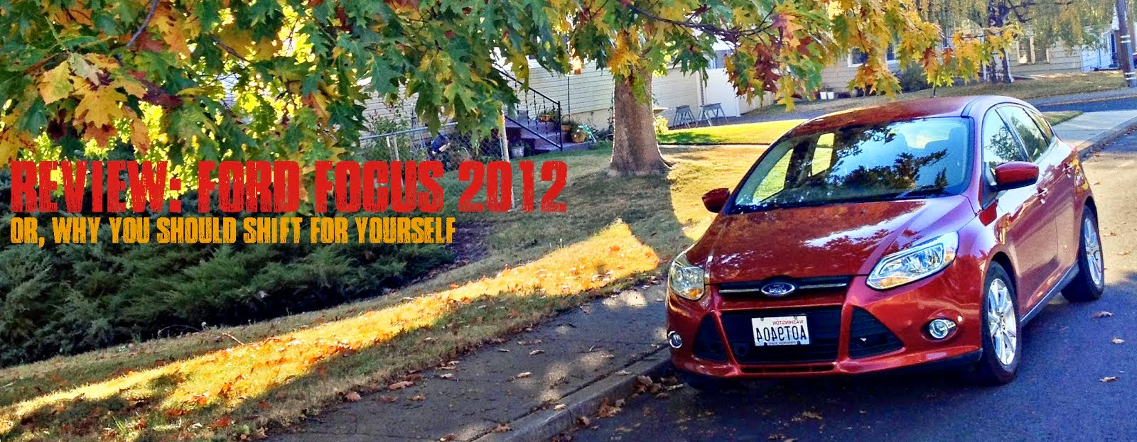 "Review: 2012 Ford Focus or, ""Why you should shift for yourself"""
