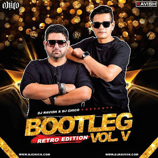 DJ Ravish & DJ Chico - Bootleg Vol. 5 (Retro Edition)