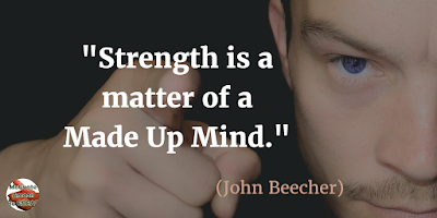 "Quotes About Strength And Motivational Words For Hard Times: ""Strength is a matter of a made up mind."" - John Beecher"