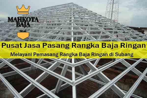 Harga Jasa Pasang Rangka Atap Baja Ringan Subang