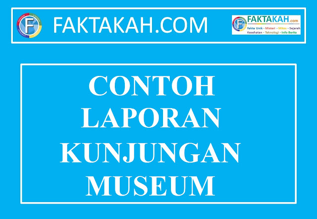 Contoh Laporan Kunjungan Museum Terlengkap 2019