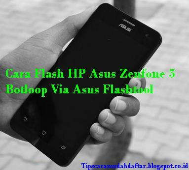 Bagaimana Cara Flash Asus Zenfone 5 Botloop Via Asus Flashtool