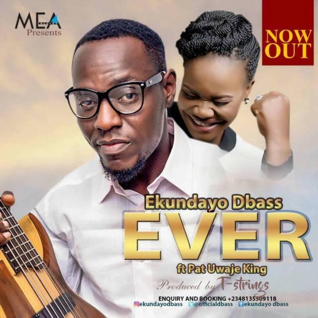 Music: [@OfficialDbass @patuwajeking] Ever - Ekundayo Dbass Ft. Pat Uwaje King