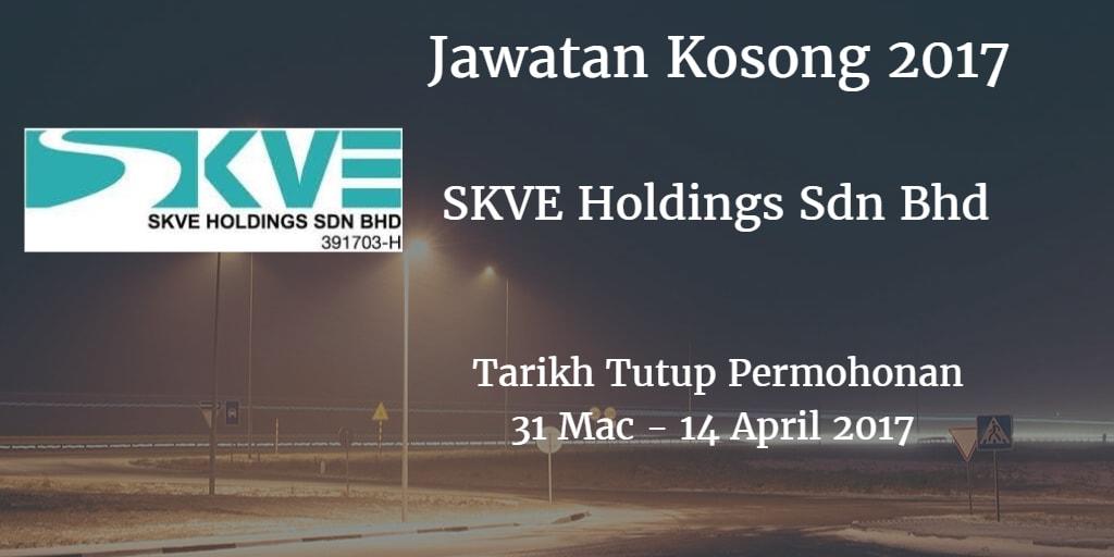 Jawatan Kosong SKVE Holdings Sdn Bhd 31 Mac - 14 April 2017