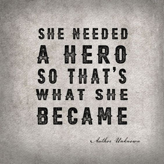"Quote ""She needed a hero so that's what she became"""