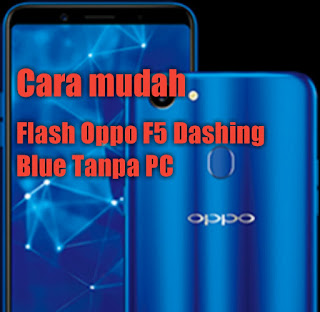 Cara flash oppo f5 tanpa pc