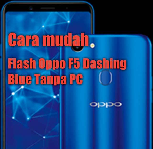 Cara Flash HP Oppo F5 Dashing Blue