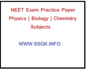 NEET Exam Practice Paper Physics | Biology | Chemistry Subjects