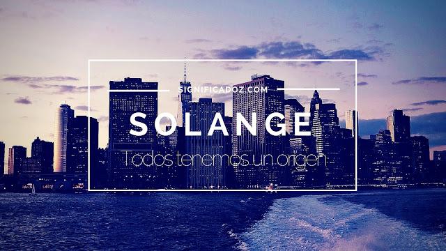 Significado y Origen del Nombre Solange ¿Que Significa?