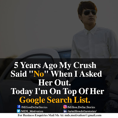 "5 YEARS AGO MY CRUSH SAID ""NO"" WHEN I ASKED HER OUT. TODAY I'M ON TOP OF HER GOOGLE SEARCH LIST."