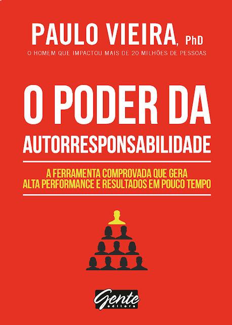 O poder da autorresponsabilidade A ferramenta comprovada que gera alta performance e resultados em pouco tempo - Paulo Vieira