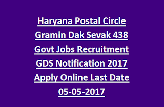 Haryana Postal Circle Gramin Dak Sevak 438 Govt Jobs Recruitment GDS Notification 2017 Apply Online Last Date 05-05-2017
