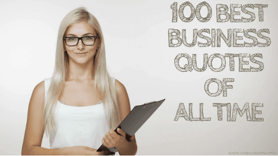100 Best Business Quotes of All Time. Here comes the Sweetest of it all you have been waiting for. So just enjoy them and make sure you comment at the end of it all.
