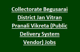 Collectorate Begusarai District Jan Vitran Pranali Vikreta (Public Delivery System Vendor) Jobs Recruitment 2017