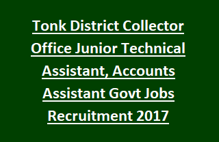 Tonk District Collector Office Junior Technical Assistant, Accounts Assistant Govt Jobs Recruitment Notification 2017