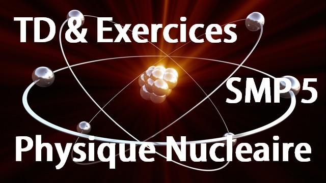 TD et Exercices corrigés de Physique Nucléaire SMP S5 PDF