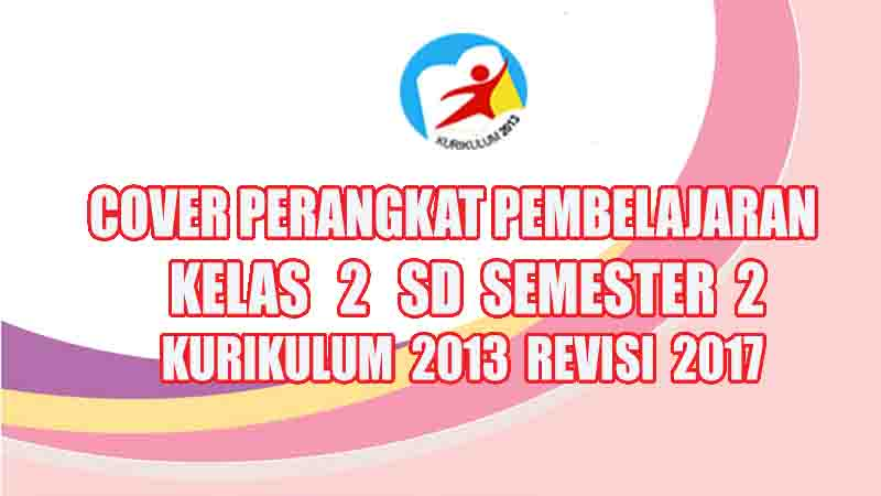 Cover Perangkat Pembelajaran Kelas 2 Sd Semester 2 Kurikulum 2013 Revisi 2017 Rpp Guru Sd