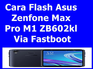 Cara Flash Asus Zenfone Max Pro M1 ZB602kl Via Fastboot