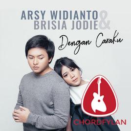 Lirik dan Chord Kunci Gitar Dengan Caraku - Arsy Widianto ft. Brisia Jodie