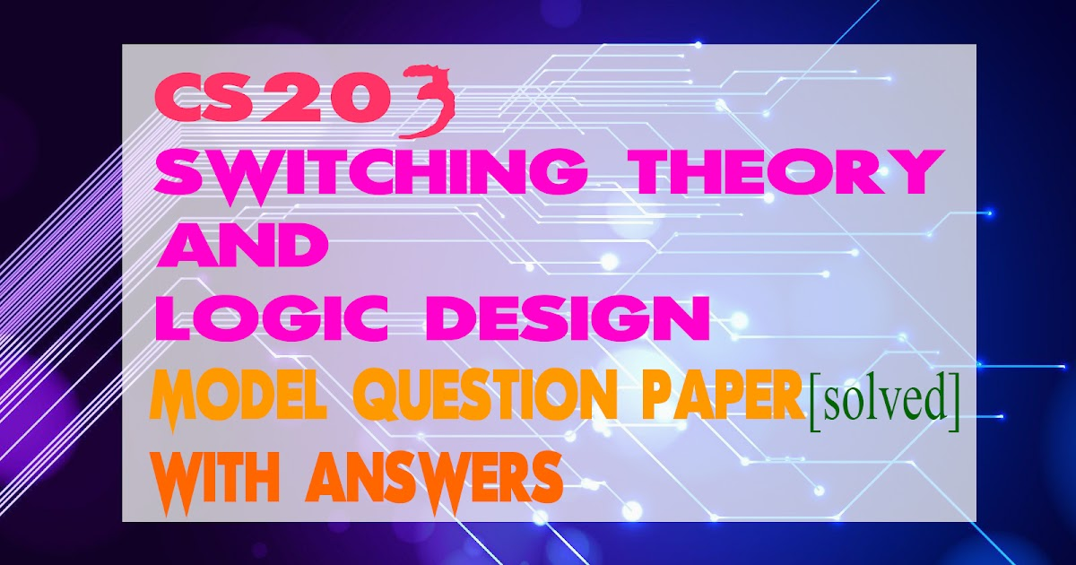 Switching Theory And Logic Design Cs203 Model Question