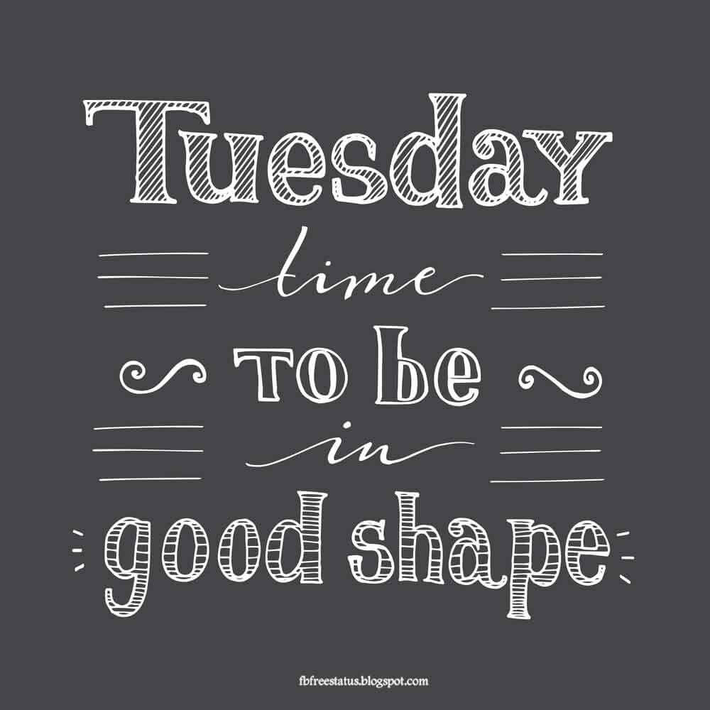 Tuesday time to be good shape.