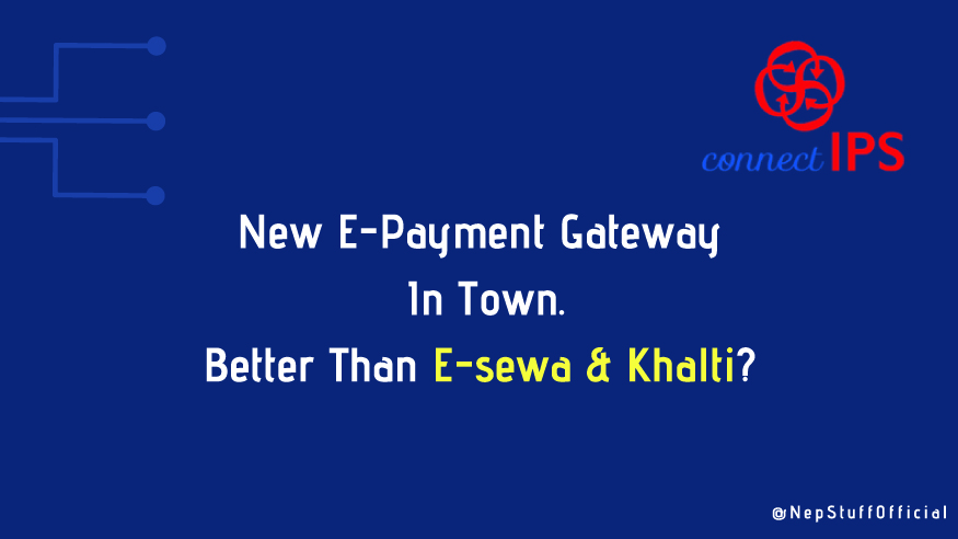 Connect IPS e-payment Officially Launched, Better Than E-sewa And Khalti? 1
