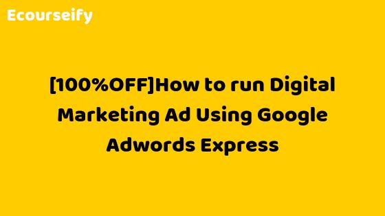 [100%OFF]How to run Digital Marketing Ad Using Google Adwords Express