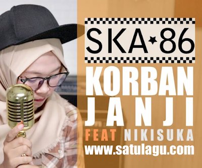 Download SKA 86 ft Nikisuka Korban Janji Mp3 Versi Reggae SKA