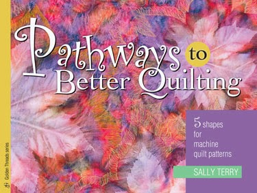 Pathways To Better Quilting Book by Sally Terry Professional Machine Quilter and Educator