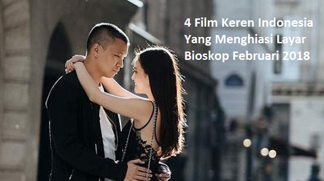 4 Film Keren Indonesia Bertajuk Cinta Yang Menghiasi Layar Bioskop Februari 2018