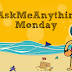 #AskMeAnythingMonday // 24Aug2015