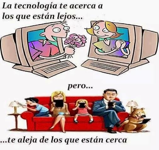 La tecnología te acerca a los que están lejos, pero te aleja de los que están cerca.